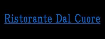 Ristorante Dal Cuore (リストランテダルクオーレ)